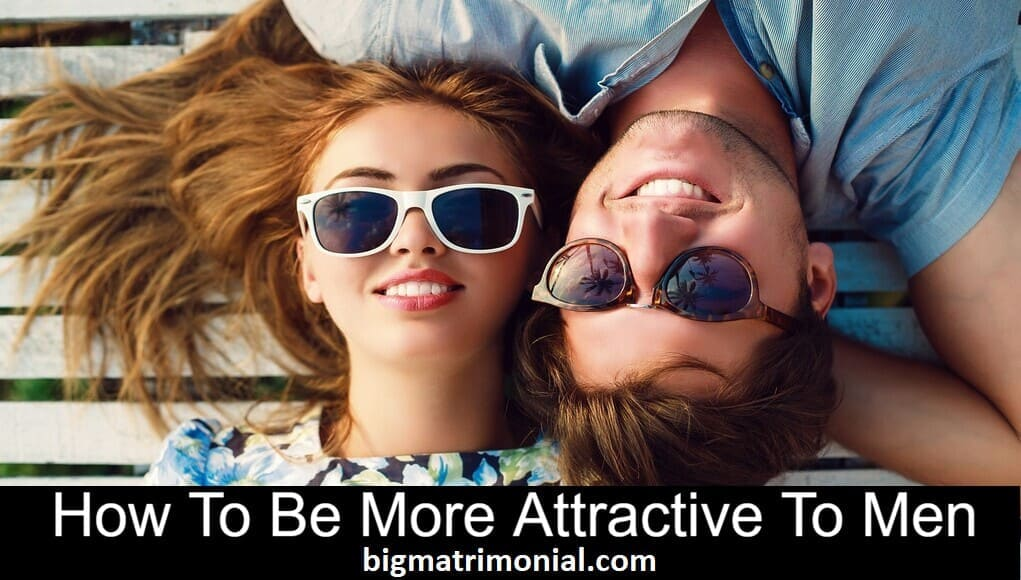 how to be more attractive to men