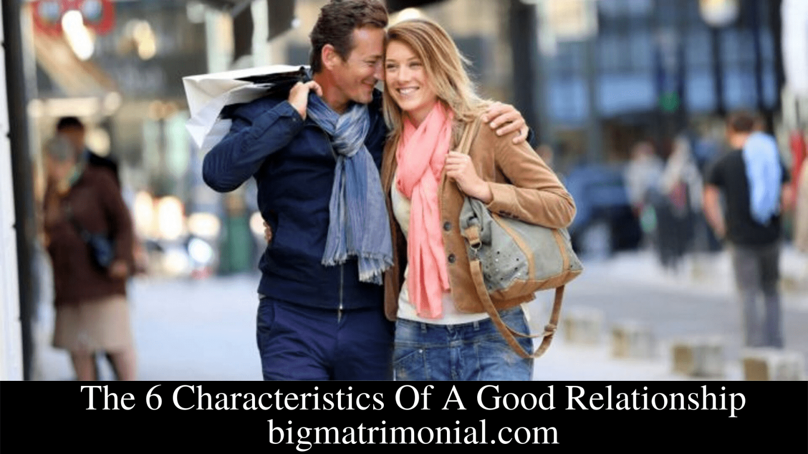 The 6 Characteristics Of A Good Relationship