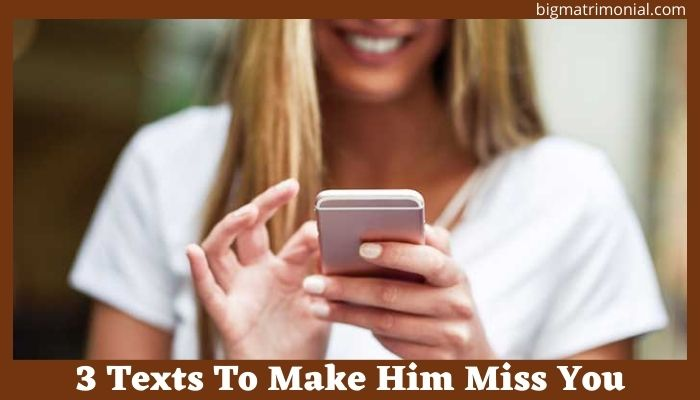 3 Texts To Make Him Miss You