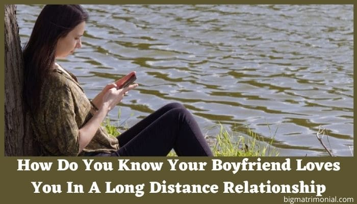 How Do You Know Your Boyfriend Loves You In A Long Distance Relationship