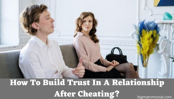 How To Build Trust In A Relationship After Cheating